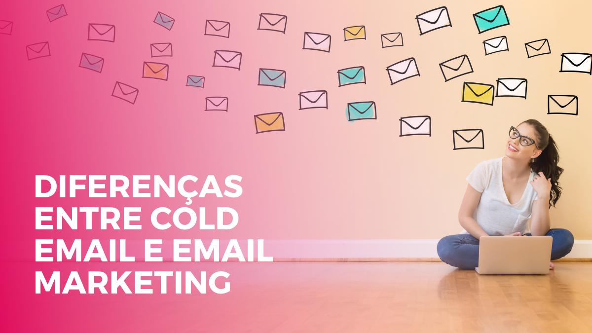 email marketing ou cold email entenda as diferenças e quando usar cada um deles